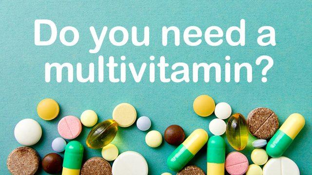 Do you need a multivitamin?